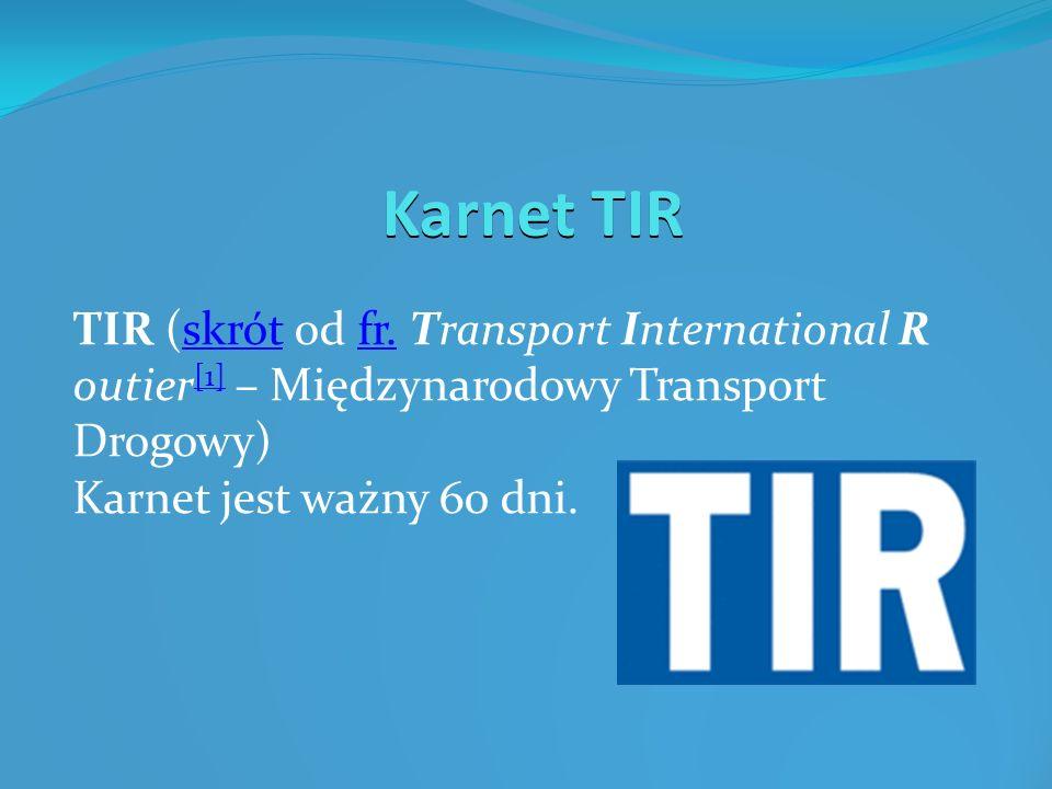 Karnet TIR TIR (skrót od fr. Transport International Routier[1] – Międzynarodowy Transport Drogowy)